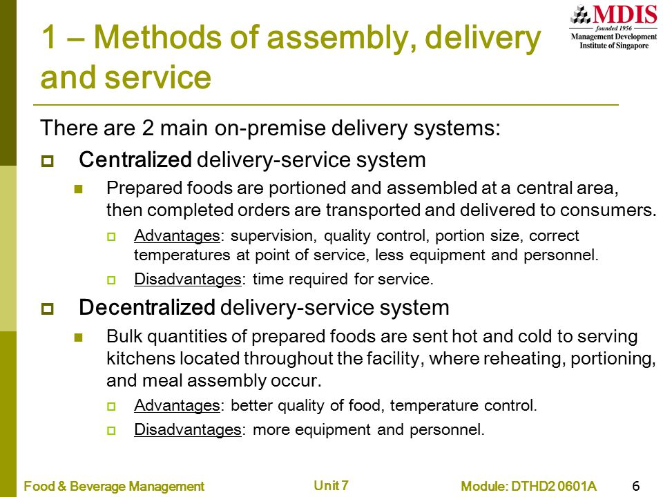 Module: DTHD2 0601AFood & Beverage Management Unit 7 17 3 – Factors affecting choice of distribution systems (3) Size and physical layout of facility The size and building arrangement of the facility are additional factors to consider when selecting a delivery system.