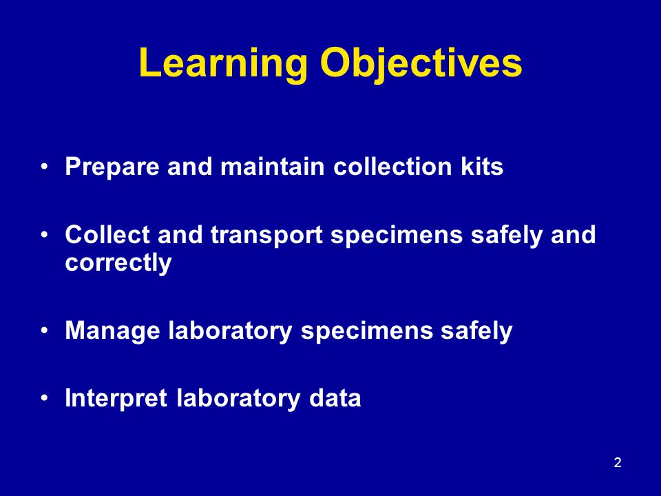 3 Session Overview Specimen collection Specimen storage, handling, shipping Disposing infectious waste in the field Safety precautions in the laboratory Working with reference laboratories Managing laboratory data