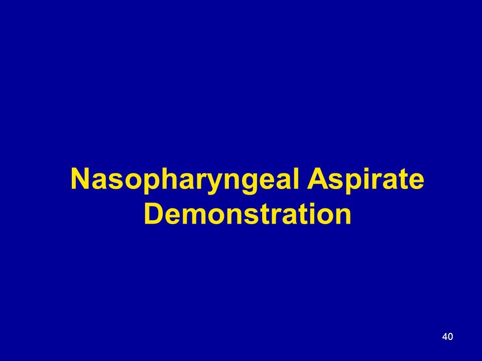 40 Nasopharyngeal Aspirate Demonstration