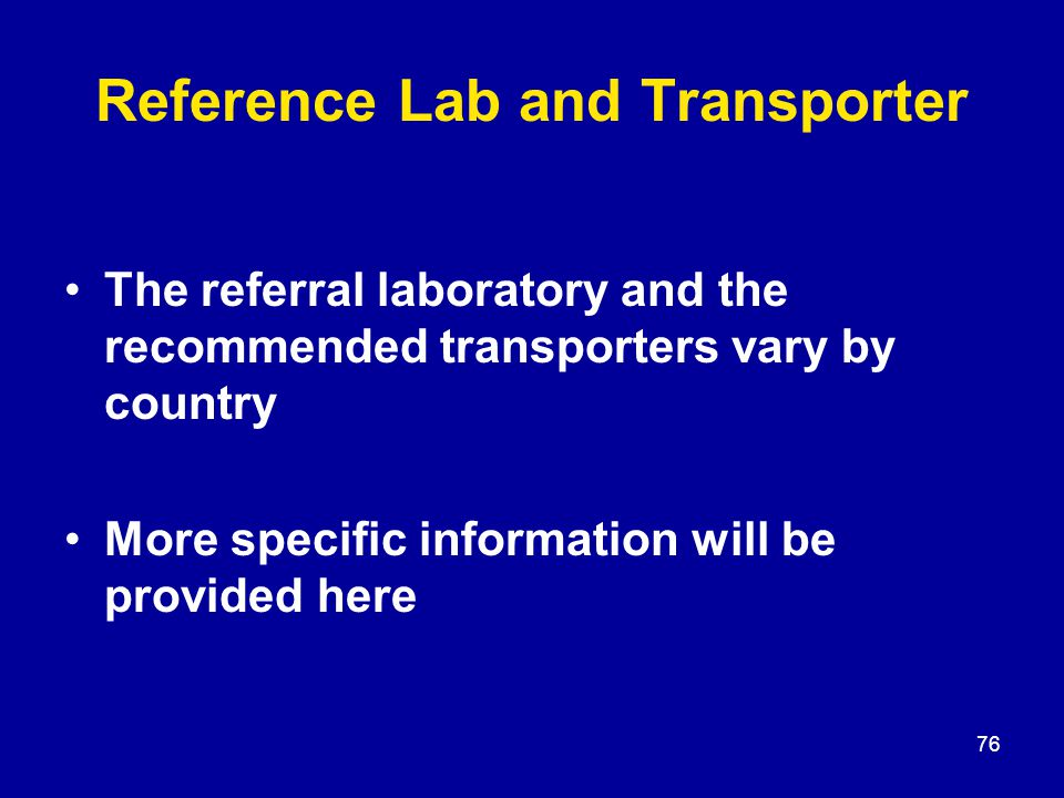 76 Reference Lab and Transporter The referral laboratory and the recommended transporters vary by country More specific information will be provided h