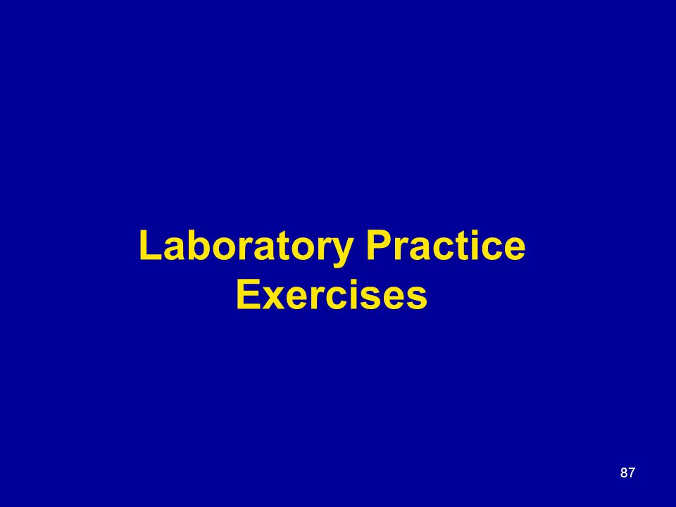 87 Laboratory Practice Exercises