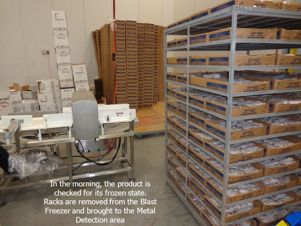 In the morning, the product is checked for its frozen state. Racks are removed from the Blast Freezer and brought to the Metal Detection area