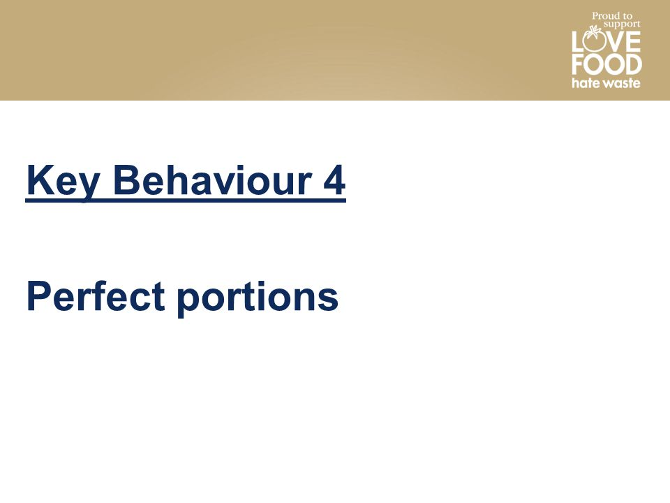 Key Behaviour 4 Perfect portions
