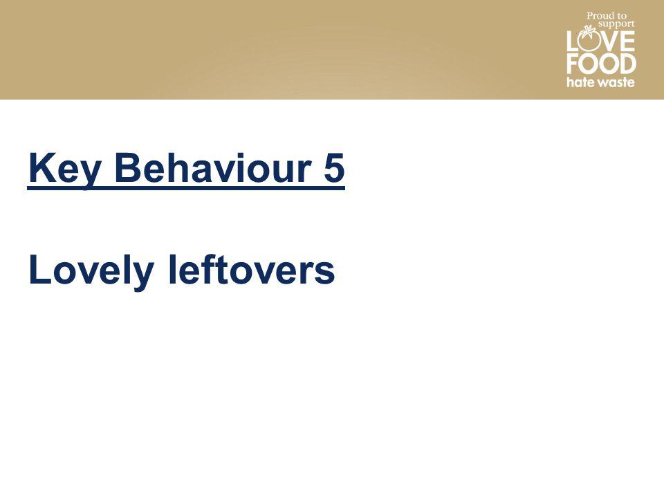 Key Behaviour 5 Lovely leftovers