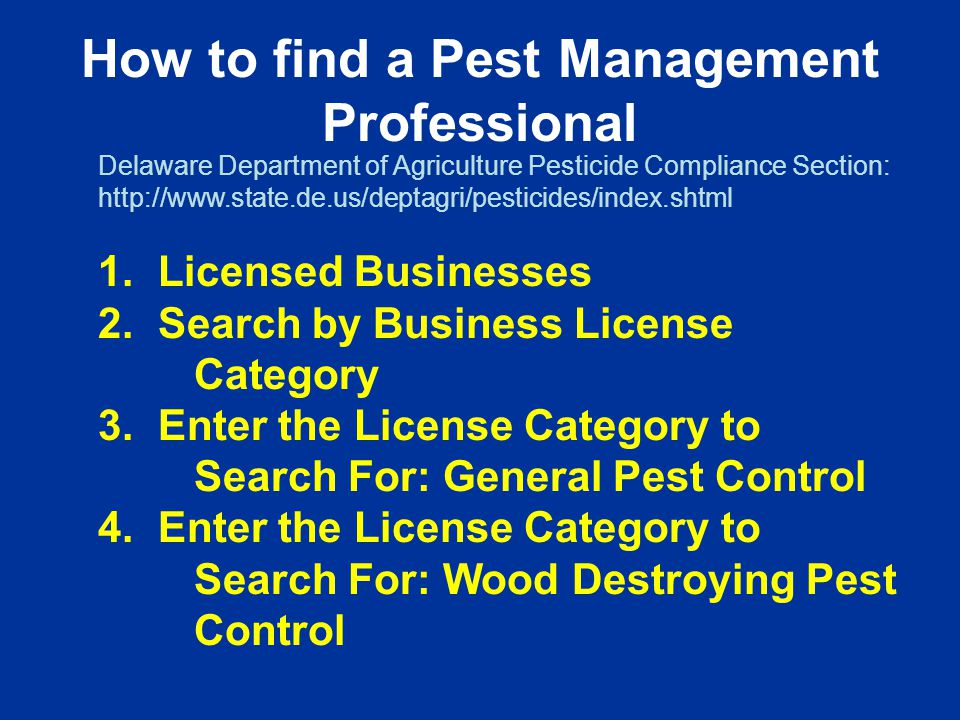How to find a Pest Management Professional Delaware Department of Agriculture Pesticide Compliance Section: http://www.state.de.us/deptagri/pesticides/index.shtml 1.