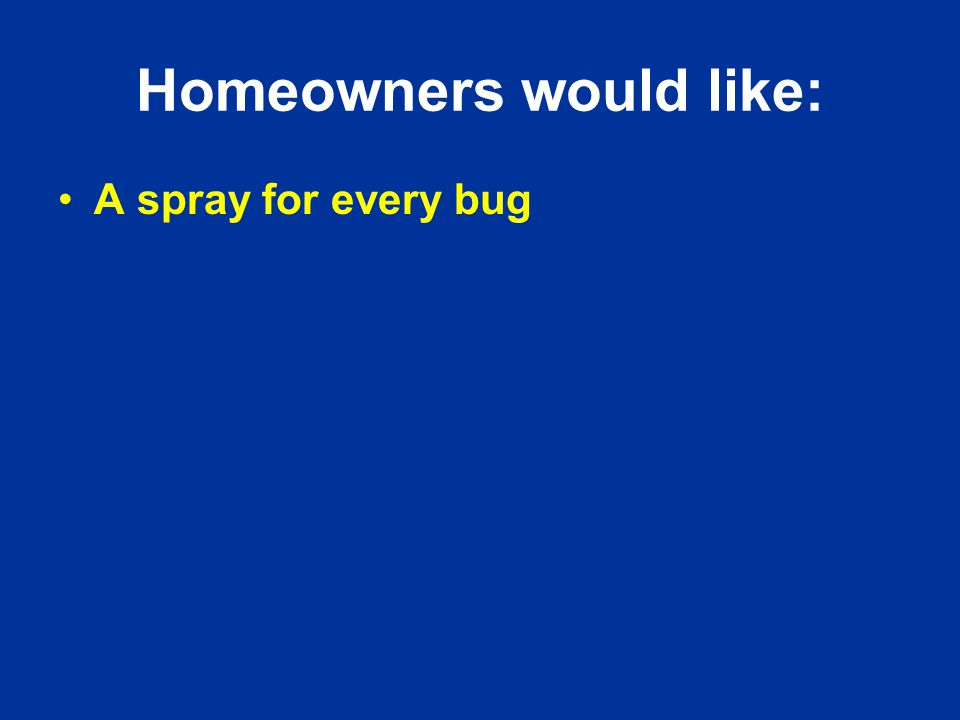 Homeowners would like: A spray for every bug