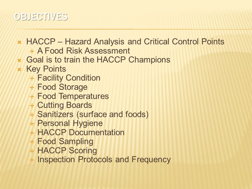  HACCP Champions and contractor engagement, as well as basic food safety knowledge  HACCP checklist and scoring form (score above 90)  Inspection Schedule (4 times per year)  3 from site level and 1 from region (reported to corporate)  Tools – thermometers, calibration test strips, flashlight, HACCP scoring form  Food samples sent to an accredited laboratory (4 x per year)  Personal hygiene of kitchen employees A SUCCESSFUL INSPECTION