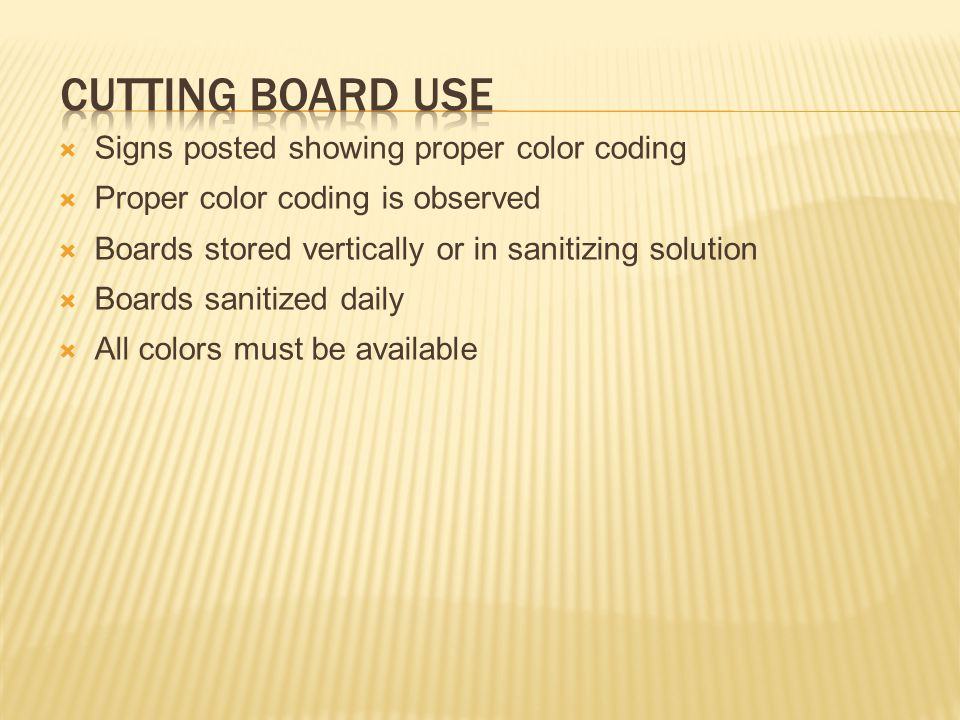  Signs posted showing proper color coding  Proper color coding is observed  Boards stored vertically or in sanitizing solution  Boards sanitized daily  All colors must be available