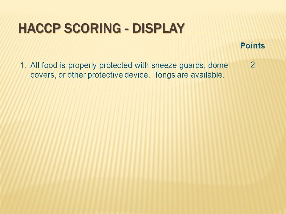 HACCP SCORING - DISPLAY 1.All food is properly protected with sneeze guards, dome covers, or other protective device.