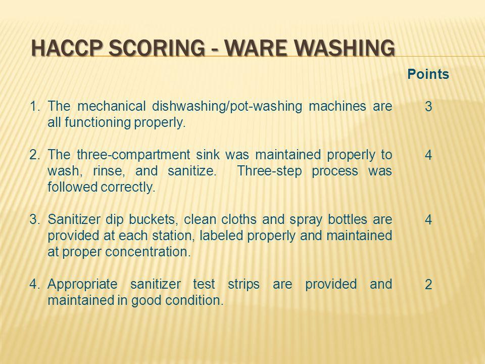 HACCP SCORING - WARE WASHING 1.The mechanical dishwashing/pot-washing machines are all functioning properly.