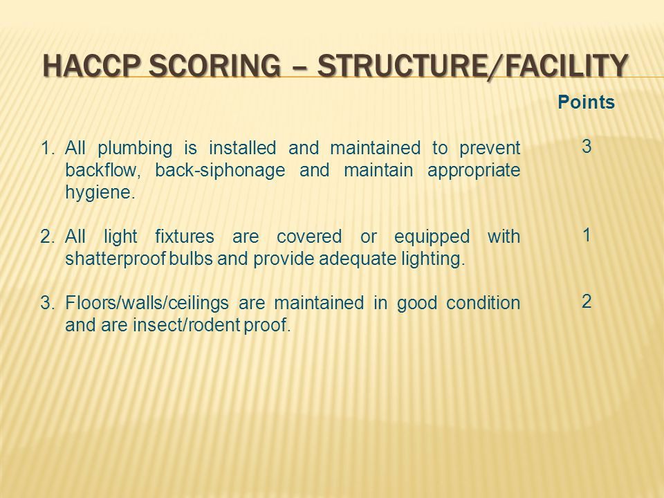 HACCP SCORING – STRUCTURE/FACILITY 1.All plumbing is installed and maintained to prevent backflow, back-siphonage and maintain appropriate hygiene.