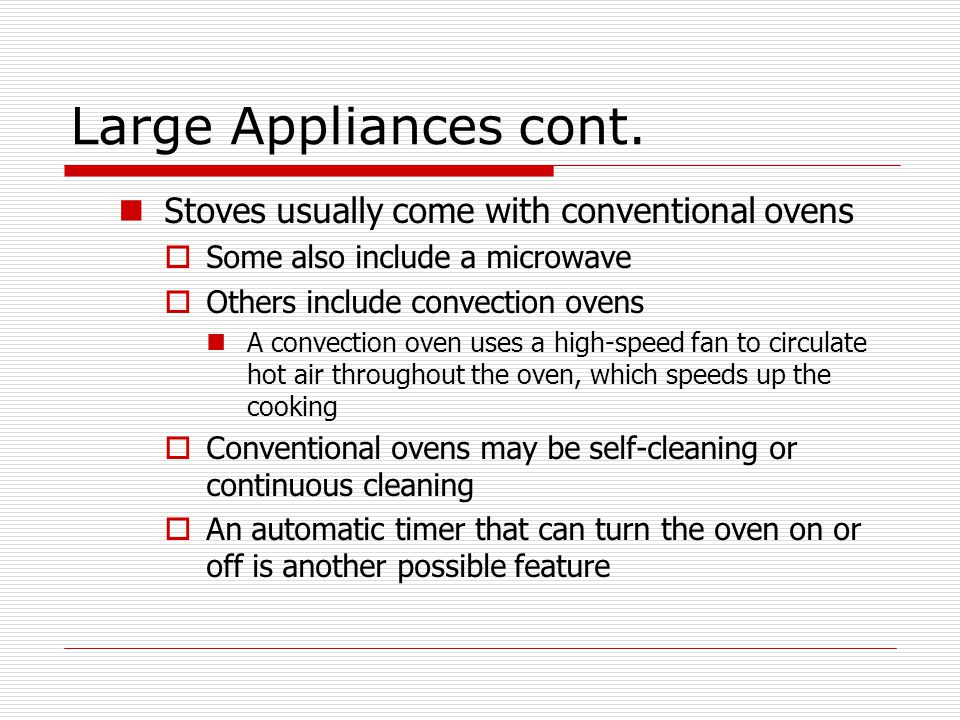 Large Appliances cont. Stoves usually come with conventional ovens  Some also include a microwave  Others include convection ovens A convection oven