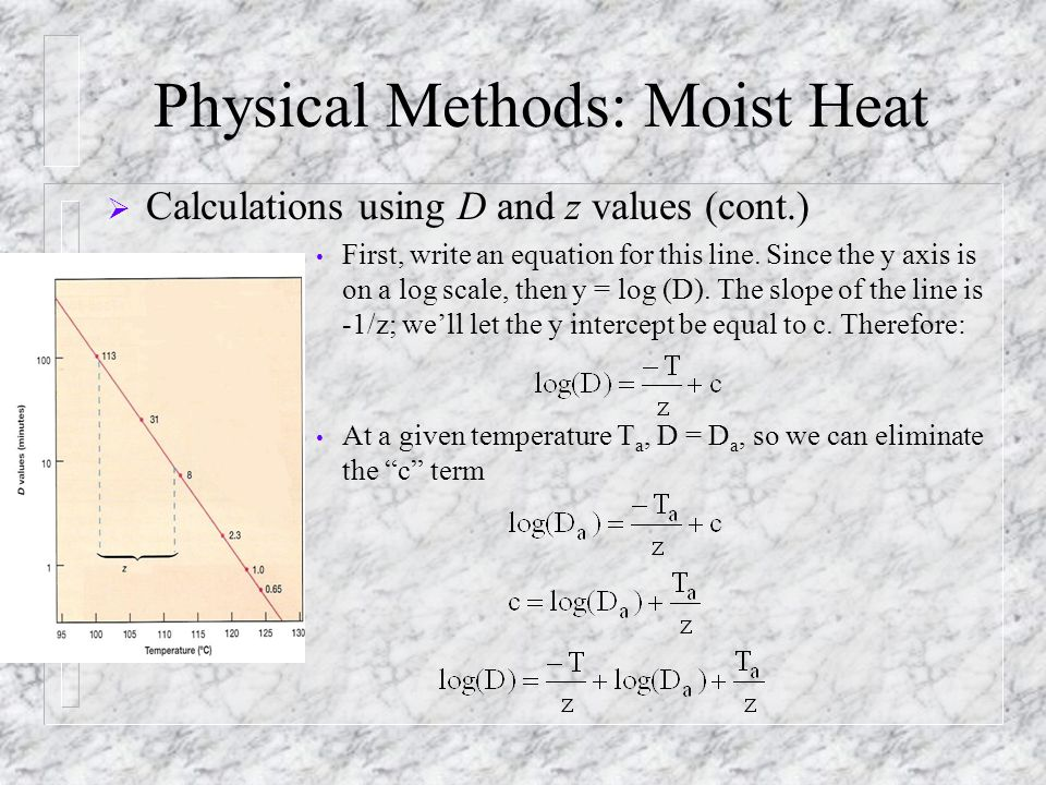 Physical Methods: Moist Heat  Calculations using D and z values (cont.) First, write an equation for this line. Since the y axis is on a log scale, t