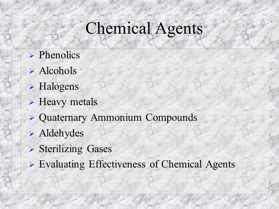 Chemical Agents  Phenolics  Alcohols  Halogens  Heavy metals  Quaternary Ammonium Compounds  Aldehydes  Sterilizing Gases  Evaluating Effectiv