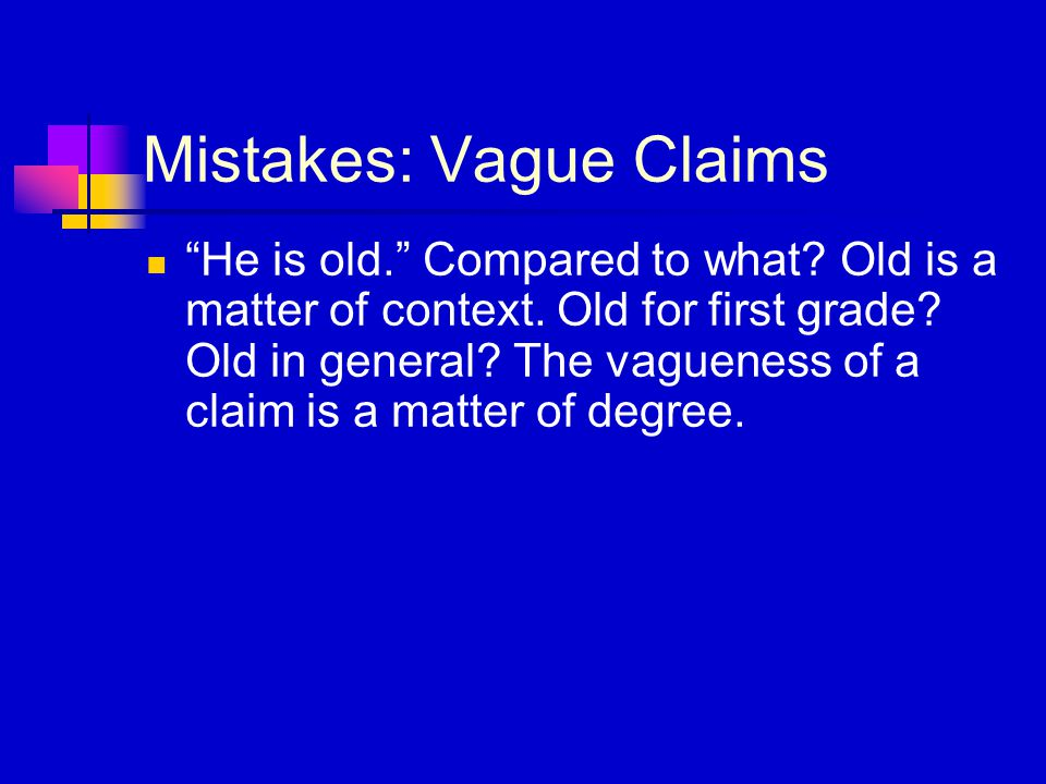 Mistakes: Vague Claims He is old. Compared to what.