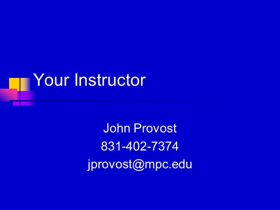 Your Instructor John Provost 831-402-7374 jprovost@mpc.edu