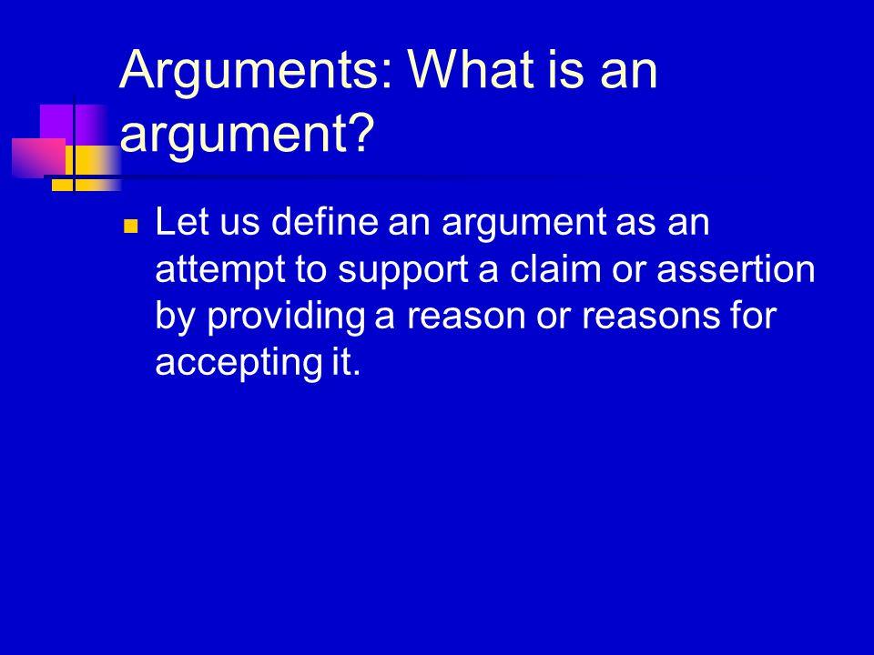 Arguments: What is an argument.