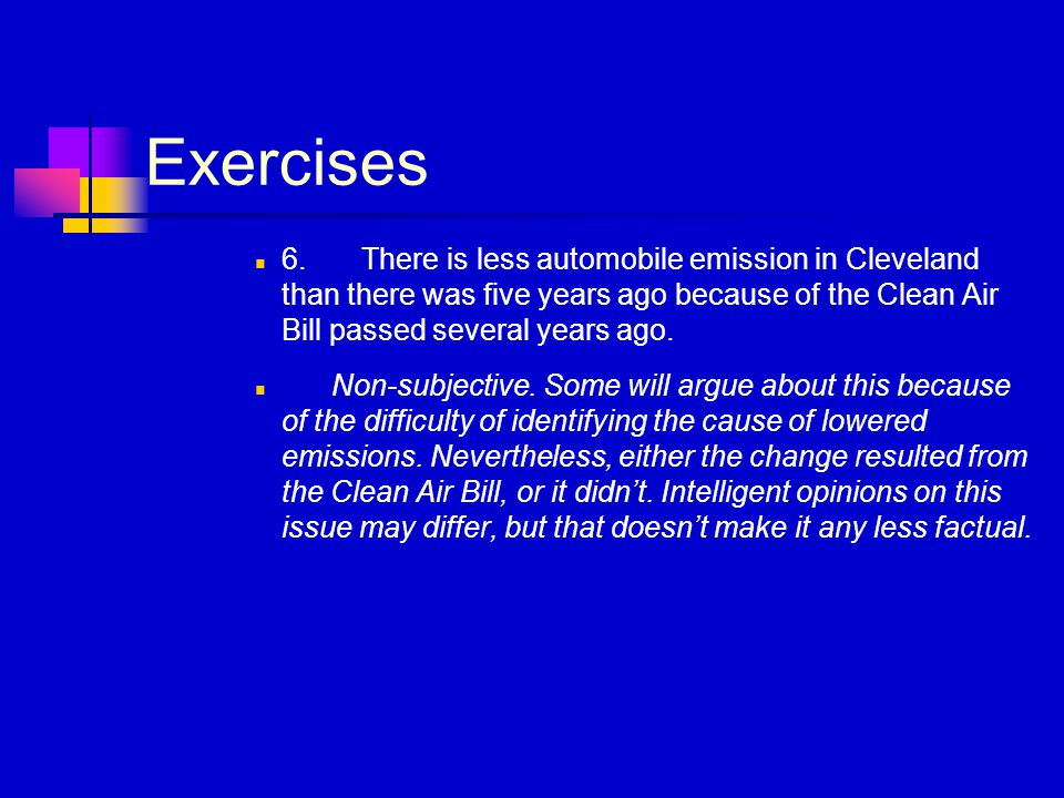 Exercises 6.There is less automobile emission in Cleveland than there was five years ago because of the Clean Air Bill passed several years ago. Non-s