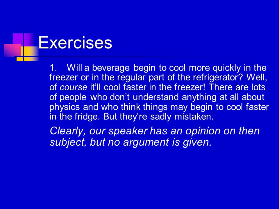 Exercises 1.Will a beverage begin to cool more quickly in the freezer or in the regular part of the refrigerator.