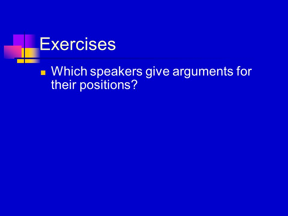 Exercises Which speakers give arguments for their positions?