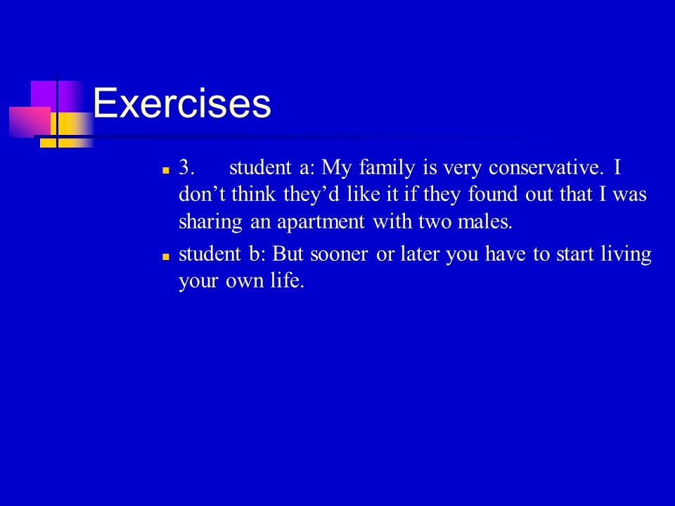 Exercises 3.student a: My family is very conservative.