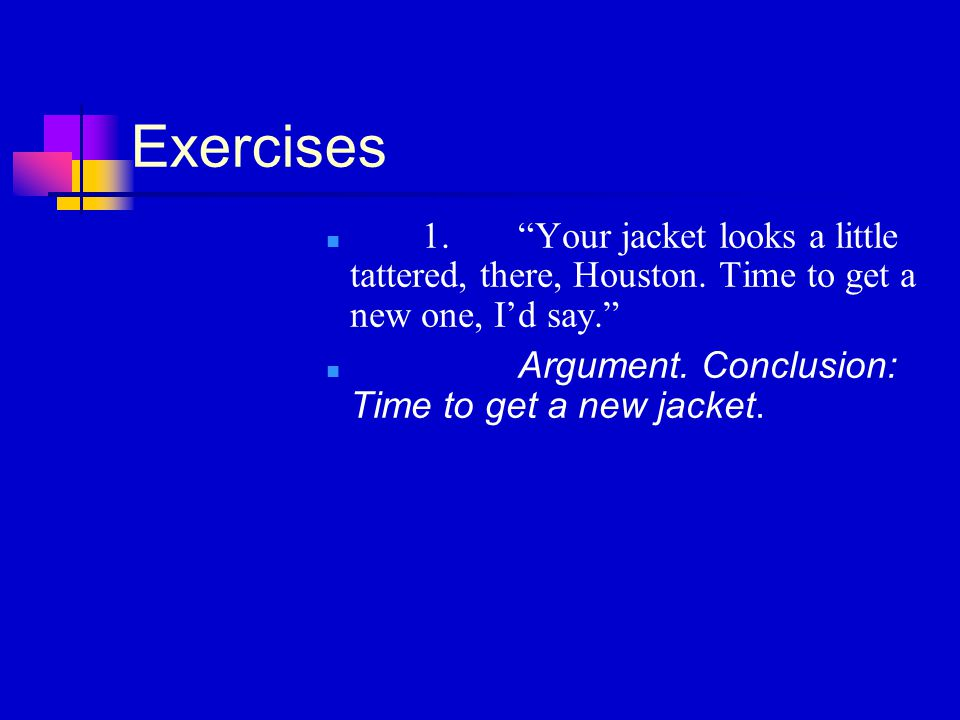 Exercises 1. Your jacket looks a little tattered, there, Houston.
