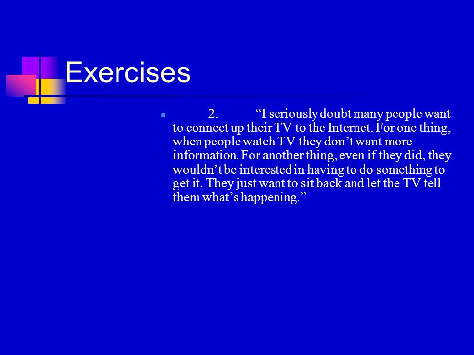 """Exercises 2.""""I seriously doubt many people want to connect up their TV to the Internet. For one thing, when people watch TV they don't want more infor"""