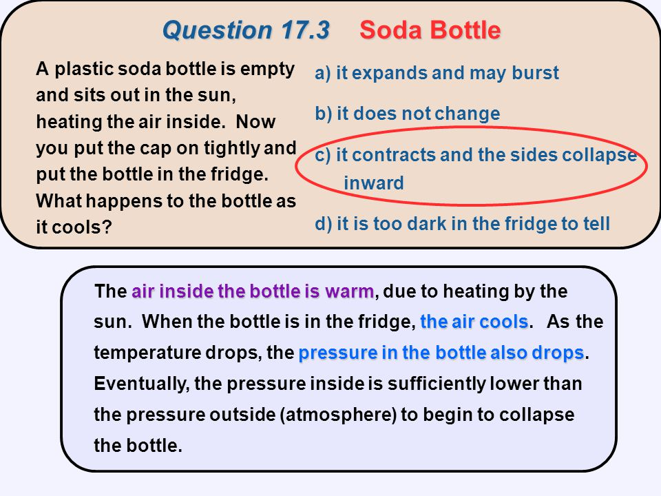 air inside the bottle is warm the air cools pressure in the bottle also drops The air inside the bottle is warm, due to heating by the sun. When the b