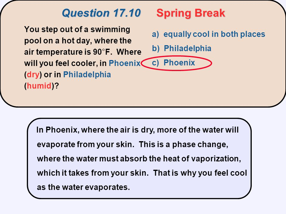 In Phoenix, where the air is dry, more of the water will evaporate from your skin. This is a phase change, where the water must absorb the heat of vap