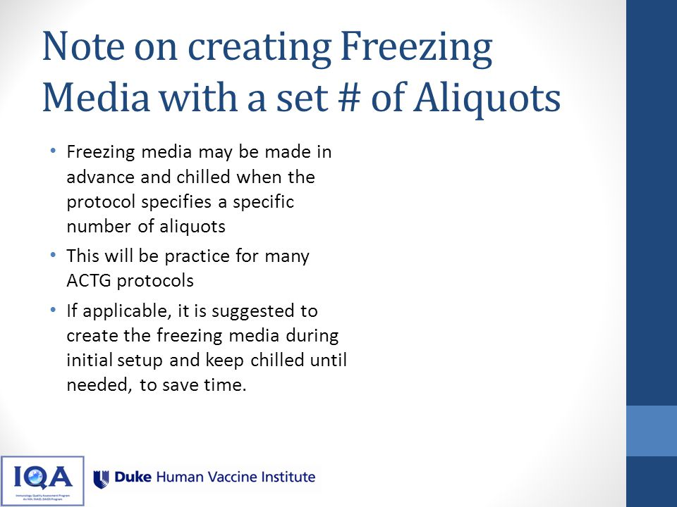 Note on creating Freezing Media with a set # of Aliquots Freezing media may be made in advance and chilled when the protocol specifies a specific numb