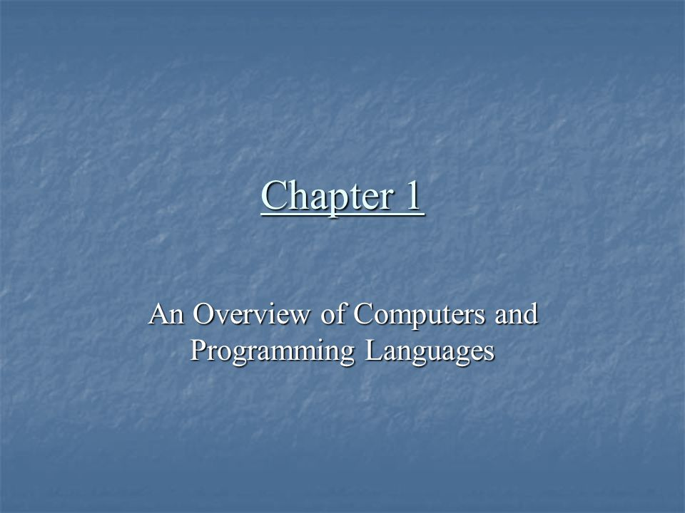 Chapter 1 An Overview of Computers and Programming Languages