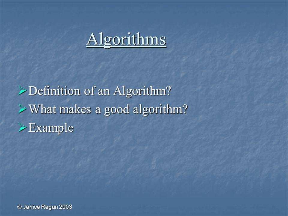 © Janice Regan 2003 Algorithms  Definition of an Algorithm.