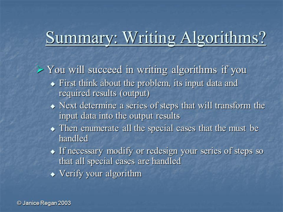 © Janice Regan 2003 Summary: Writing Algorithms.
