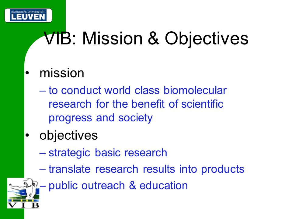 VIB: Mission & Objectives mission –to conduct world class biomolecular research for the benefit of scientific progress and society objectives –strateg