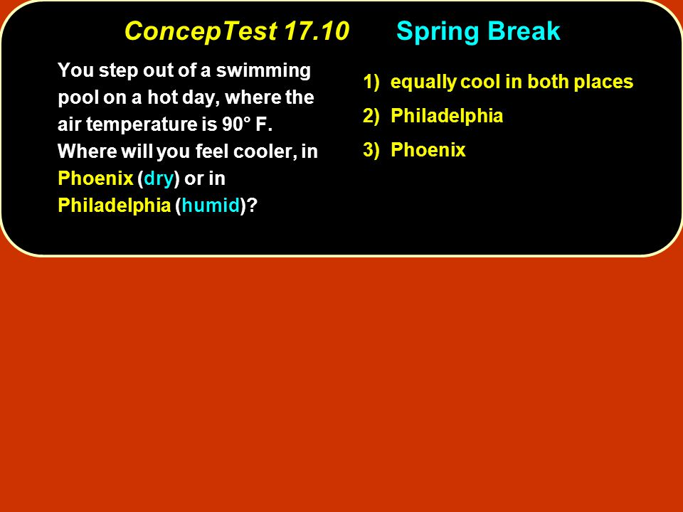 ConcepTest 17.10Spring Break You step out of a swimming pool on a hot day, where the air temperature is 90° F.