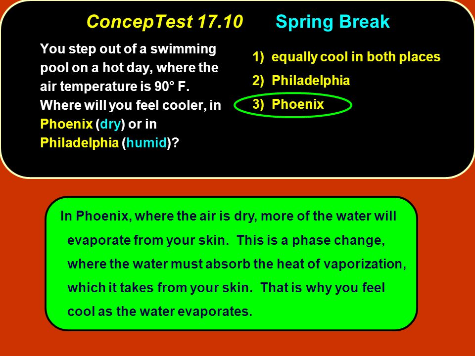In Phoenix, where the air is dry, more of the water will evaporate from your skin.