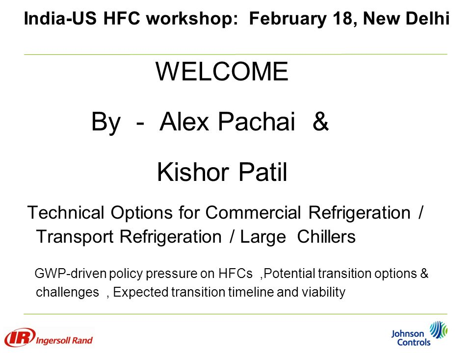 India-US HFC workshop: February 18, New Delhi Commercial/Transport/Industrial Refrigeration Segmentation characteristics Potential transition options & challenges