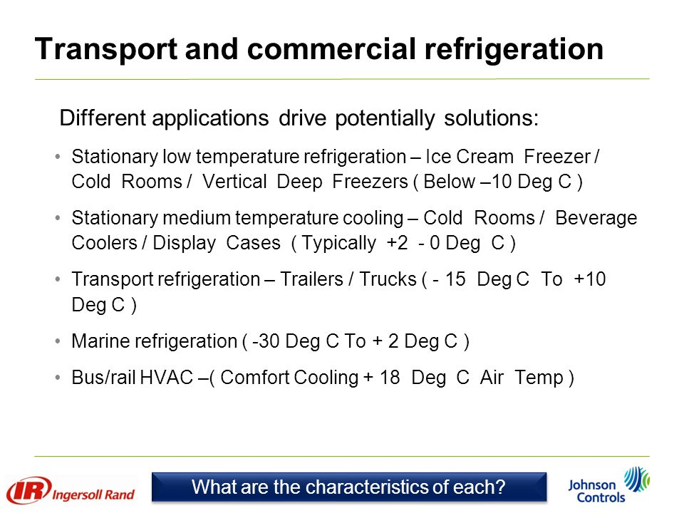 Transport and commercial refrigeration Different applications drive potentially solutions: Stationary low temperature refrigeration – Ice Cream Freeze