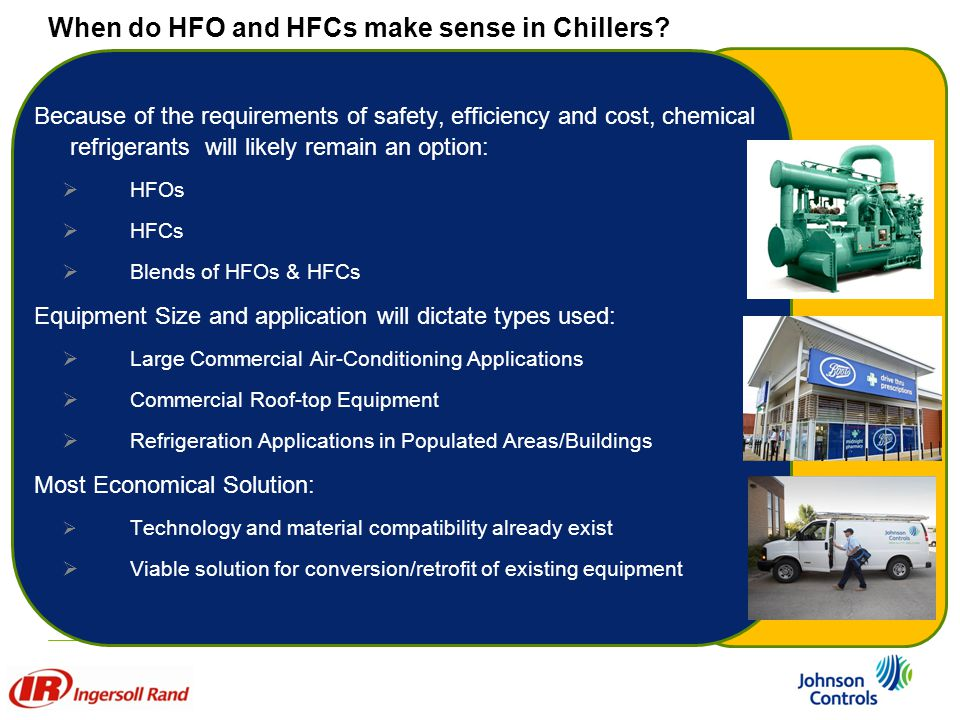 When do HFO and HFCs make sense in Chillers? Because of the requirements of safety, efficiency and cost, chemical refrigerants will likely remain an o