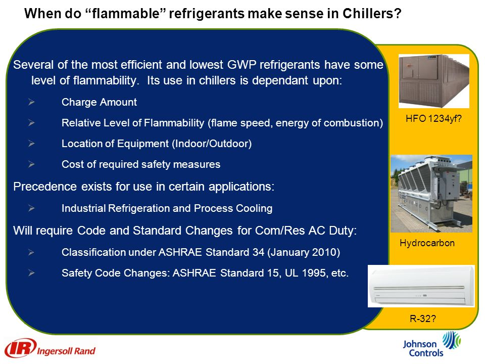 "When do ""flammable"" refrigerants make sense in Chillers? Several of the most efficient and lowest GWP refrigerants have some level of flammability. It"