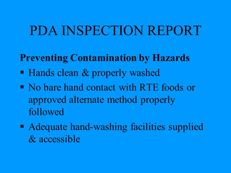 PDA INSPECTION REPORT Preventing Contamination by Hazards  Hands clean & properly washed  No bare hand contact with RTE foods or approved alternate