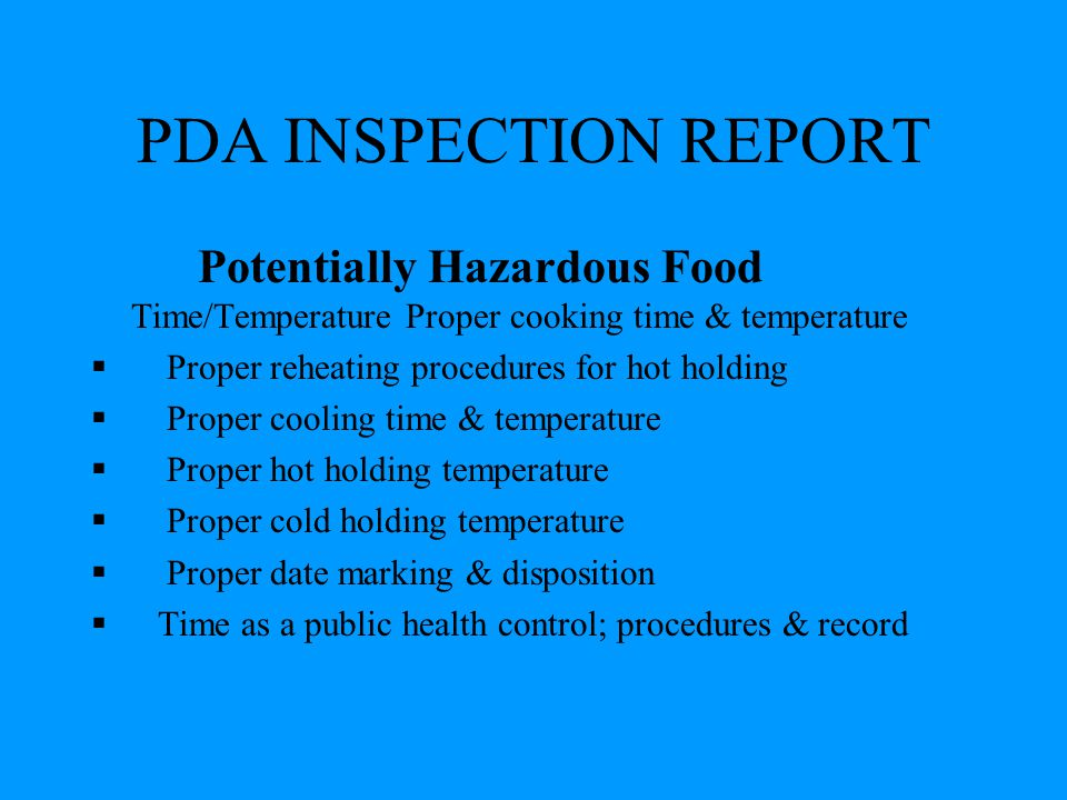 PDA INSPECTION REPORT Potentially Hazardous Food Time/Temperature Proper cooking time & temperature  Proper reheating procedures for hot holding  Pr