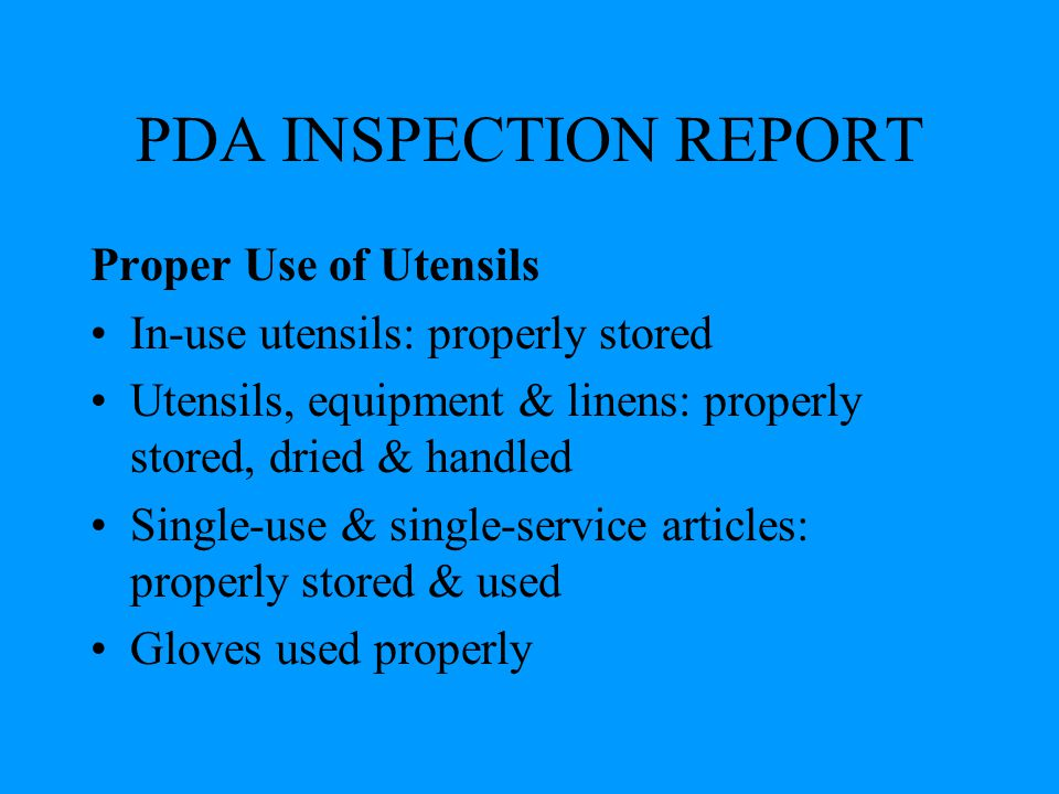 PDA INSPECTION REPORT Proper Use of Utensils In-use utensils: properly stored Utensils, equipment & linens: properly stored, dried & handled Single-us
