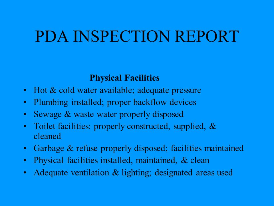 PDA INSPECTION REPORT Physical Facilities Hot & cold water available; adequate pressure Plumbing installed; proper backflow devices Sewage & waste wat