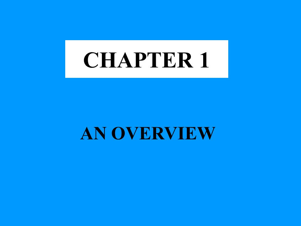 AN OVERVIEW CHAPTER 1