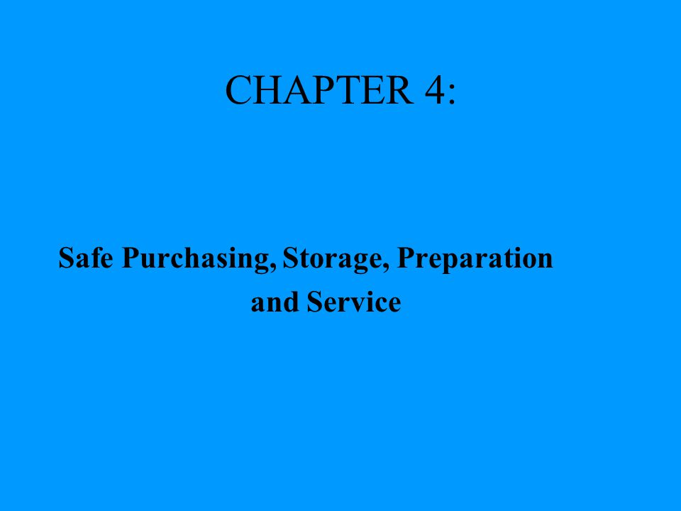 CHAPTER 4: Safe Purchasing, Storage, Preparation and Service