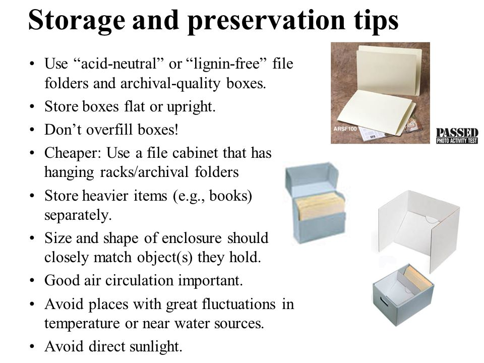  Storage and preservation tips Use acid-neutral or lignin-free file folders and archival-quality boxes.