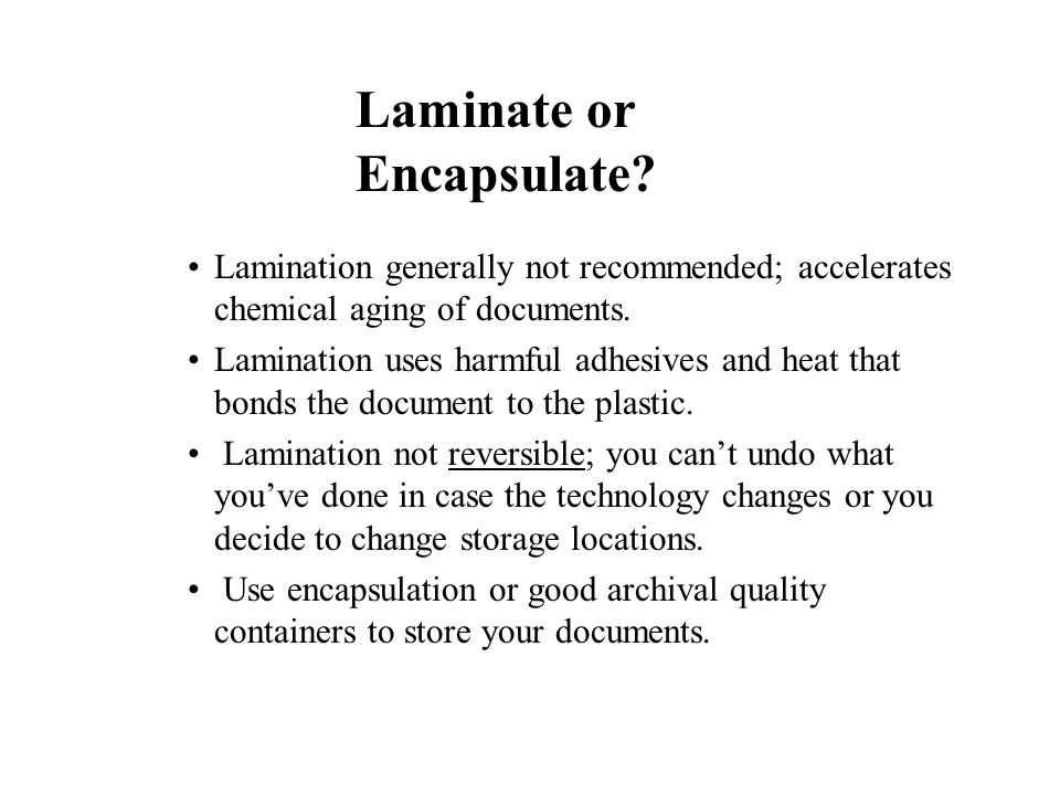 Lamination generally not recommended; accelerates chemical aging of documents.