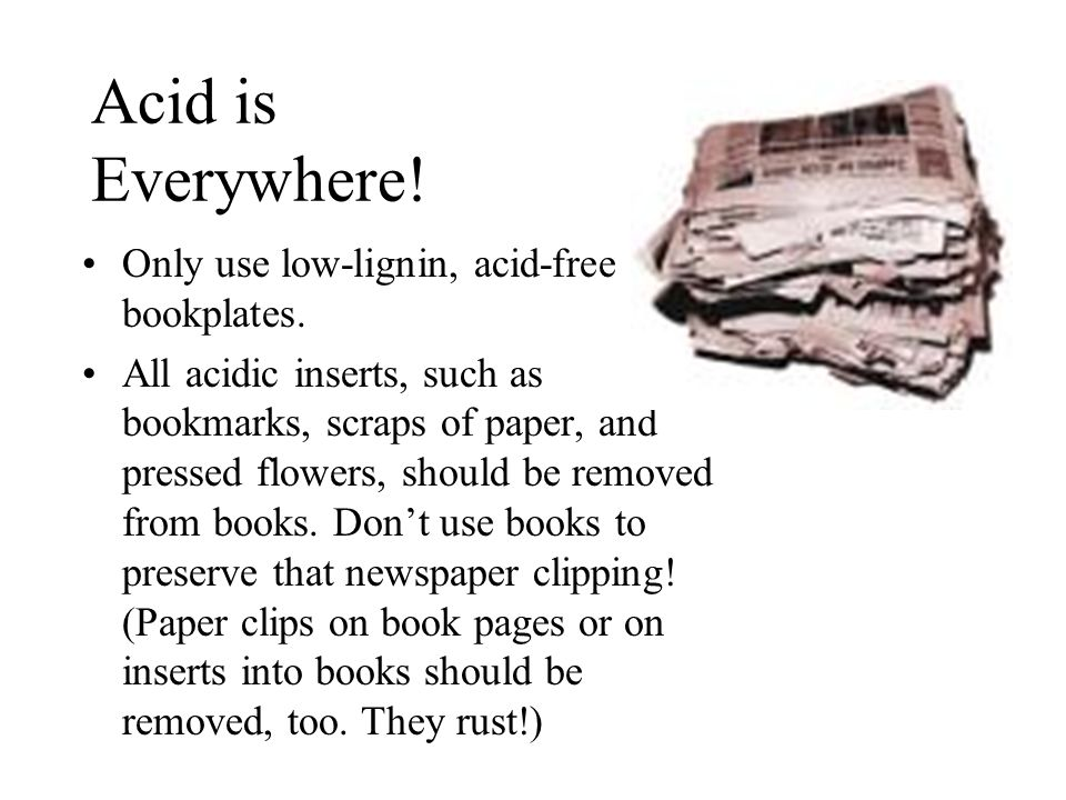 Acid is Everywhere. Only use low-lignin, acid-free bookplates.