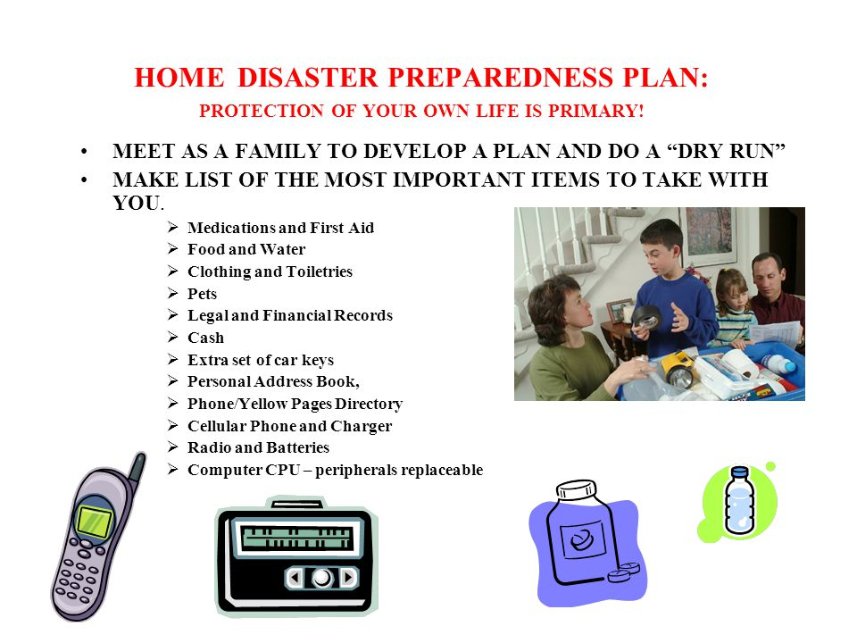 HOME DISASTER PREPAREDNESS PLAN: PROTECTION OF YOUR OWN LIFE IS PRIMARY.